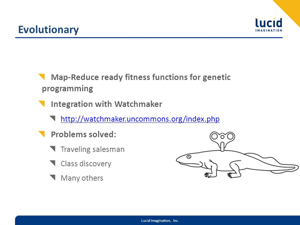Lucid Imagination, Inc. Evolutionary Map-Reduce ready fitness functions for genetic programming Integration with Watchmaker http://watchmaker.uncommon