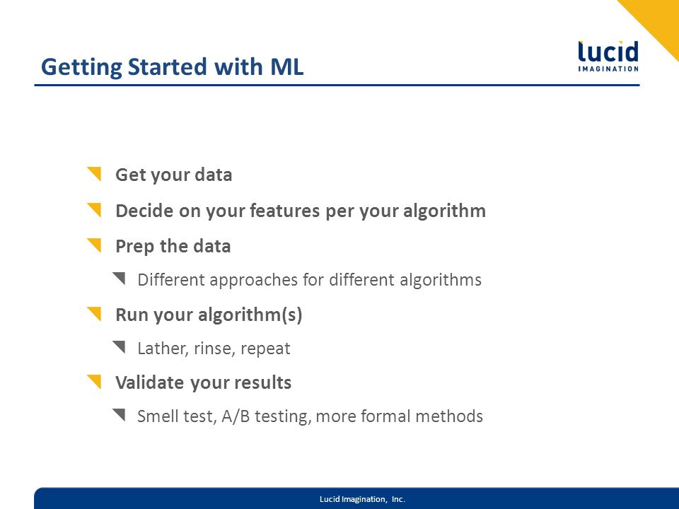 Lucid Imagination, Inc. Getting Started with ML Get your data Decide on your features per your algorithm Prep the data Different approaches for differ