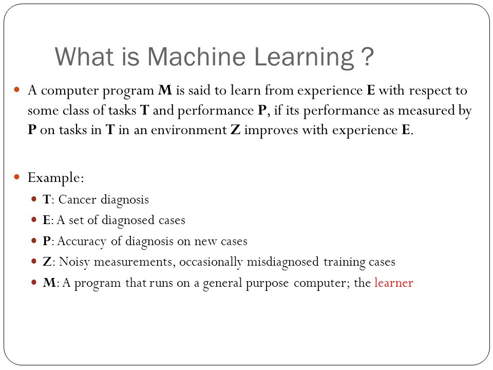 What is Machine Learning .