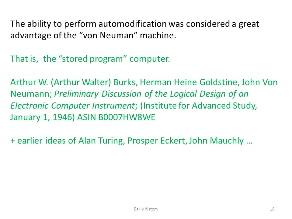The ability to perform automodification was considered a great advantage of the von Neuman machine. That is, the stored program computer. Arthur W. (A