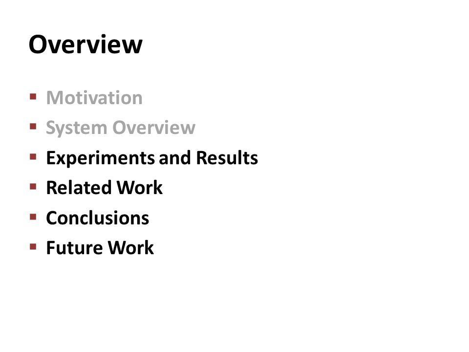 Overview Motivation System Overview Experiments and Results Related Work Conclusions Future Work