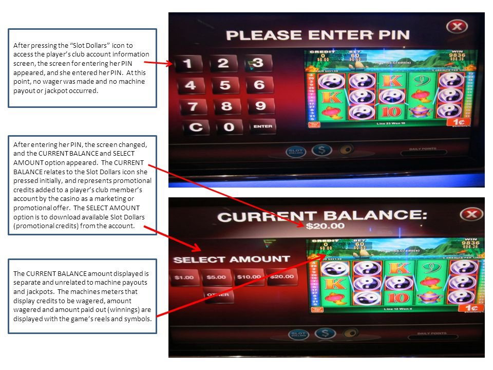 After pressing the Slot Dollars icon to access the players club account information screen, the screen for entering her PIN appeared, and she entered her PIN.