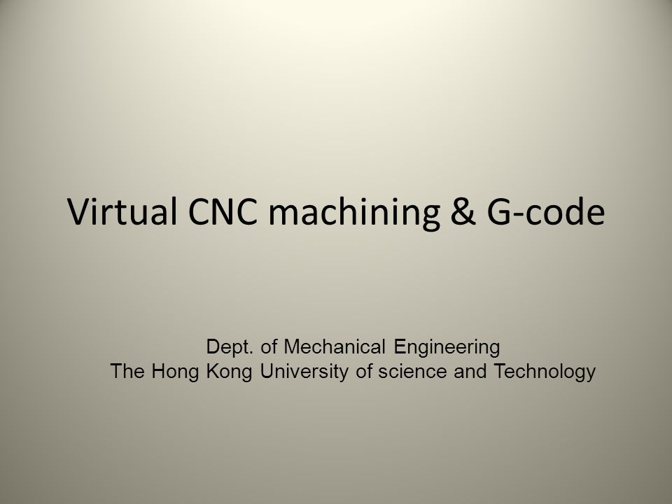 Outline Introduction of virtual CNC machining system User interface Interactive operation Controller operation Example Introduction of G-code Terminology Address character Suggestions Examples