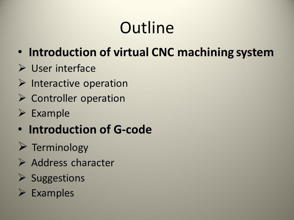 Part1: Virtual CNC machining Machine toolController NC codes Coordinates System parameters Control panel