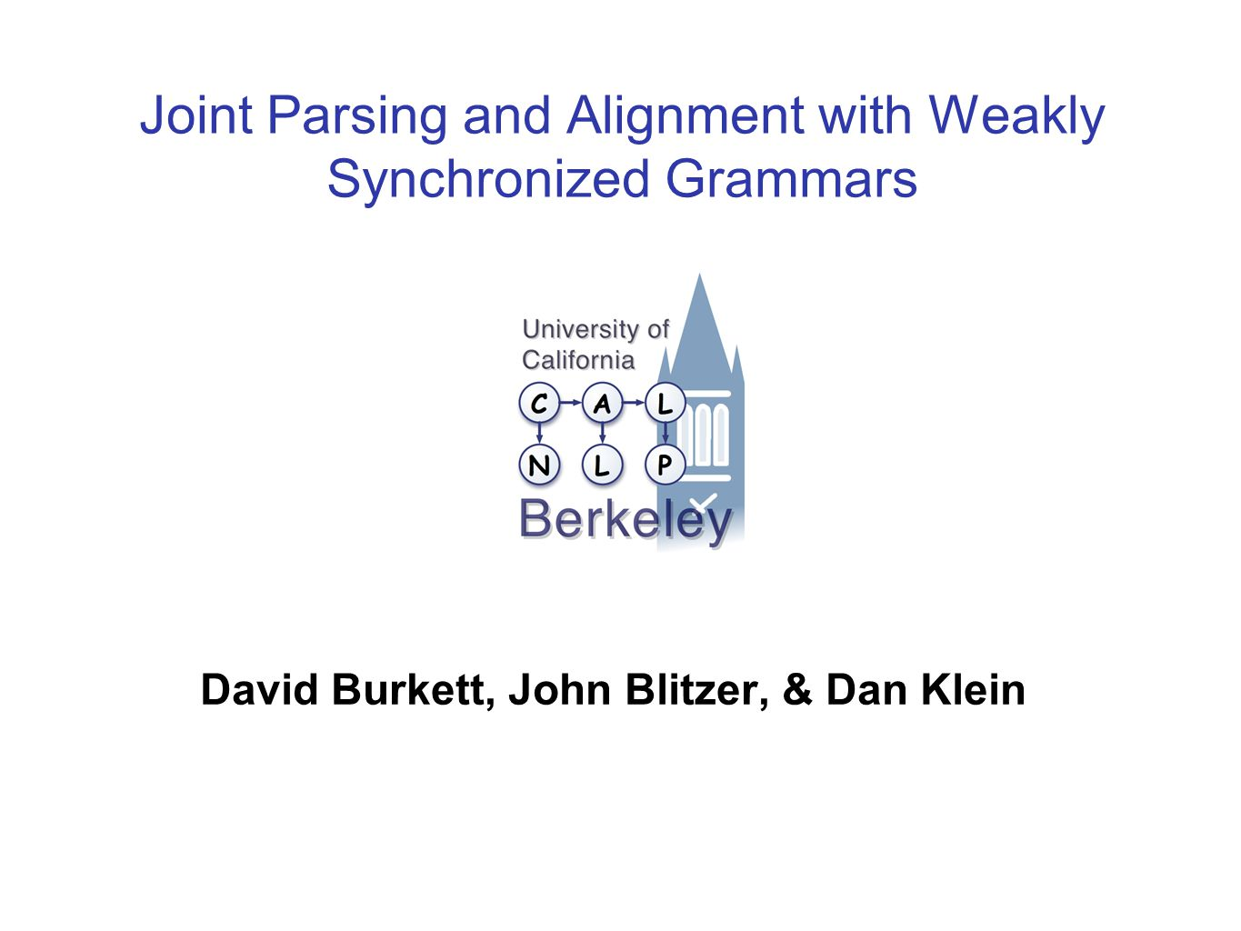 Joint Parsing and Alignment with Weakly Synchronized Grammars David Burkett, John Blitzer, & Dan Klein TexPoint fonts used in EMF.
