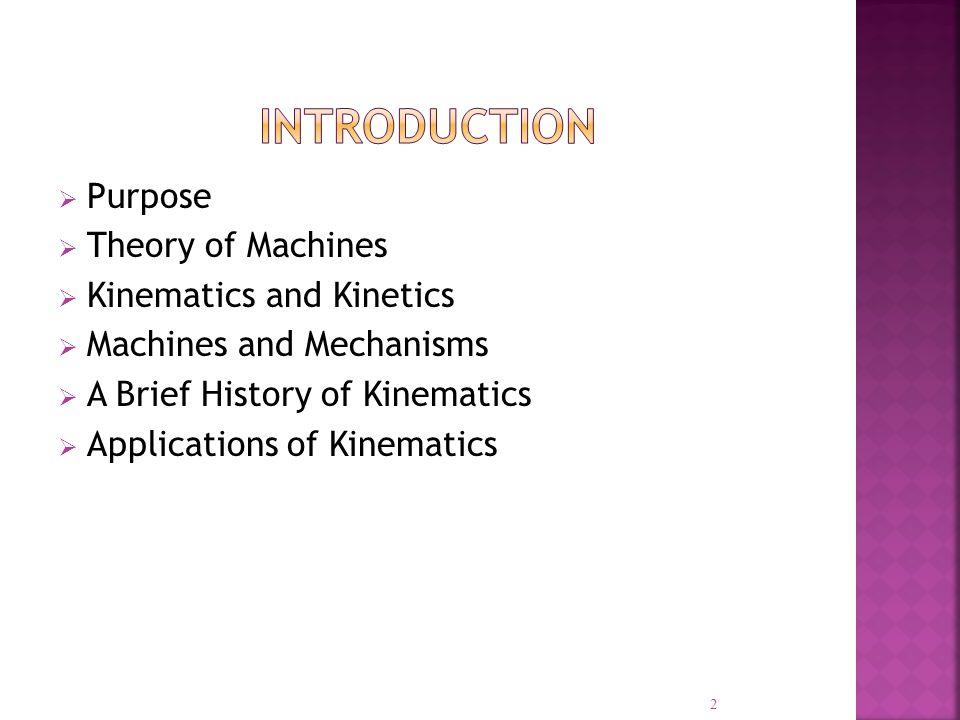 Purpose Theory of Machines Kinematics and Kinetics Machines and Mechanisms A Brief History of Kinematics Applications of Kinematics 2