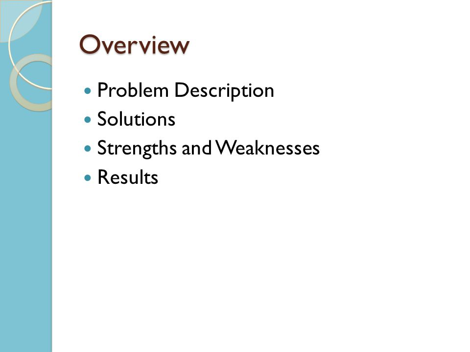 Overview Problem Description Solutions Strengths and Weaknesses Results