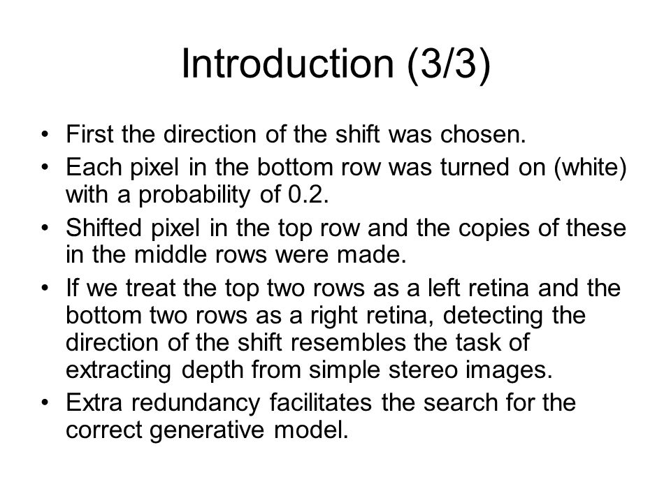 Introduction (3/3) First the direction of the shift was chosen. Each pixel in the bottom row was turned on (white) with a probability of 0.2. Shifted