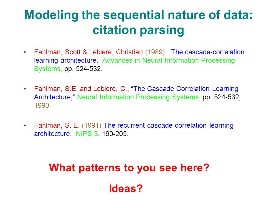 Modeling the sequential nature of data: citation parsing Fahlman, Scott & Lebiere, Christian (1989).
