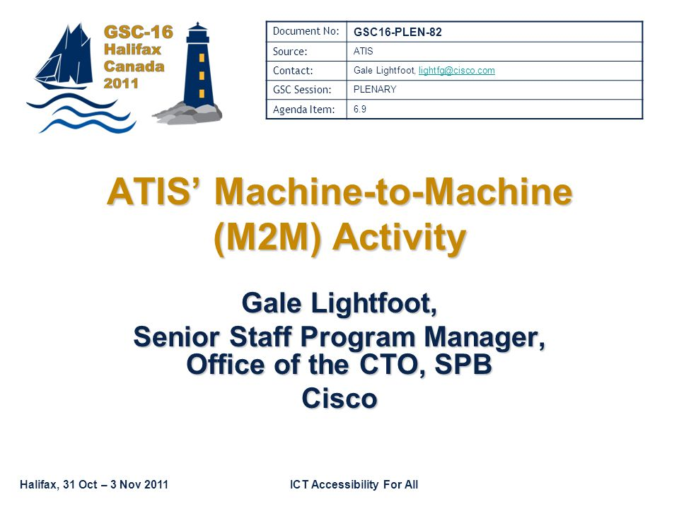 Highlight of Current Activities ATIS TOPS Council and Board created its Machine-to-Machine Focus Group (M2M FG) to address M2M, Smart Grid, and Connected Vehicle opportunities –Co-Chaired by Jeff Edlund, HP, and Gale Lightfoot, Cisco.