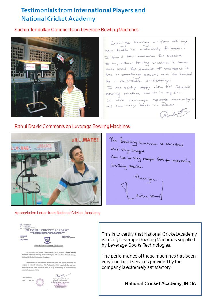 Testimonials from International Players and National Cricket Academy Sachin Tendulkar Comments on Leverage Bowling Machines Rahul Dravid Comments on L