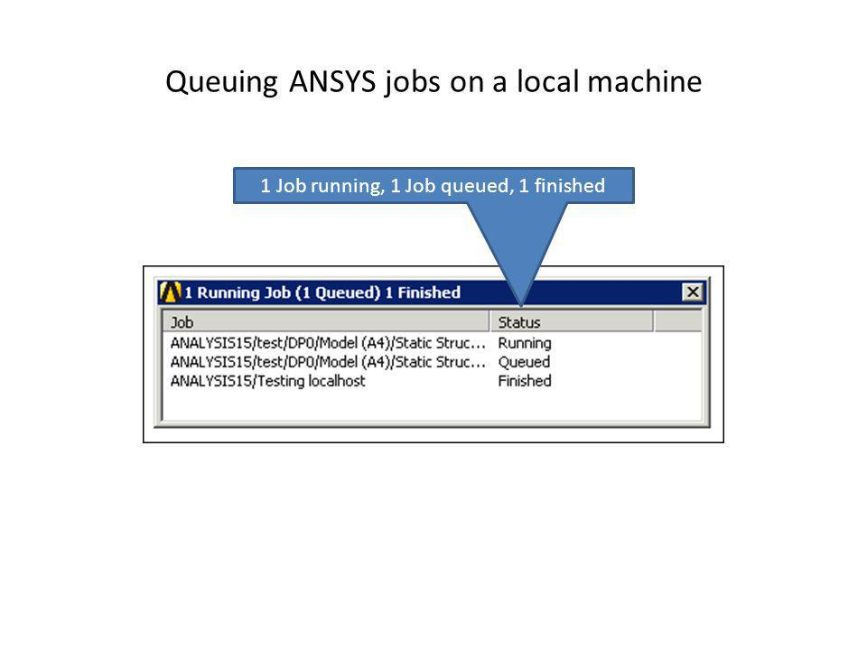Queuing ANSYS jobs on a local machine 1 Job running, 1 Job queued, 1 finished