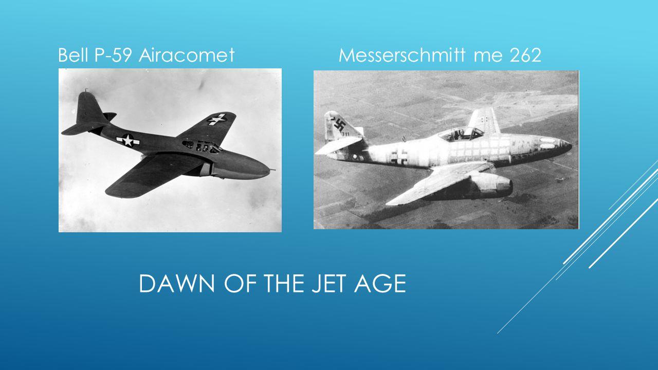 DAWN OF THE JET AGE Bell P-59 Airacomet Messerschmitt me 262