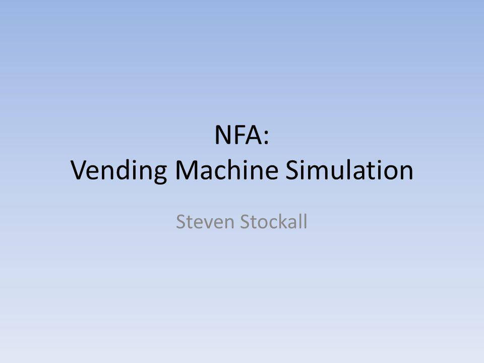 NFA: Vending Machine Simulation Steven Stockall