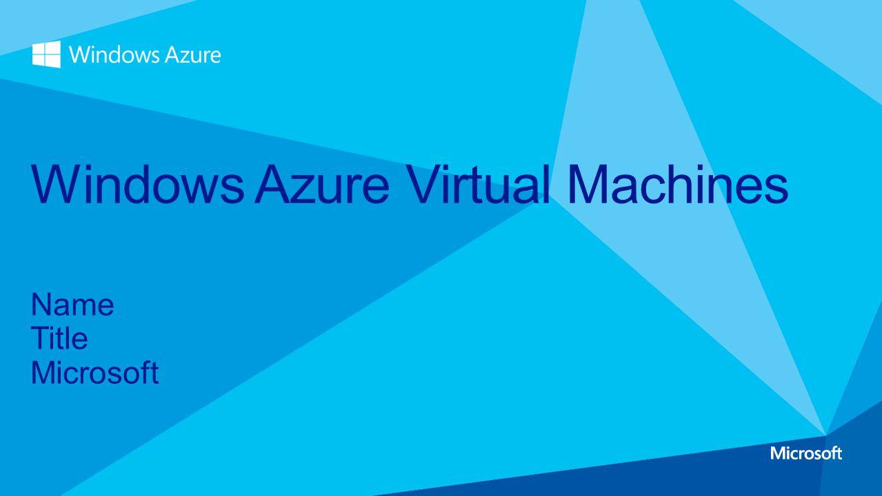 Name Title Microsoft Windows Azure Virtual Machines