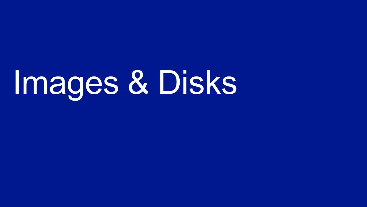Base OS image for new Virtual Machines Sys-Prepped/Generalized/Read Only Created by uploading or by capture Writable Disks for Virtual Machines Created during VM creation or during upload of existing VHDs.