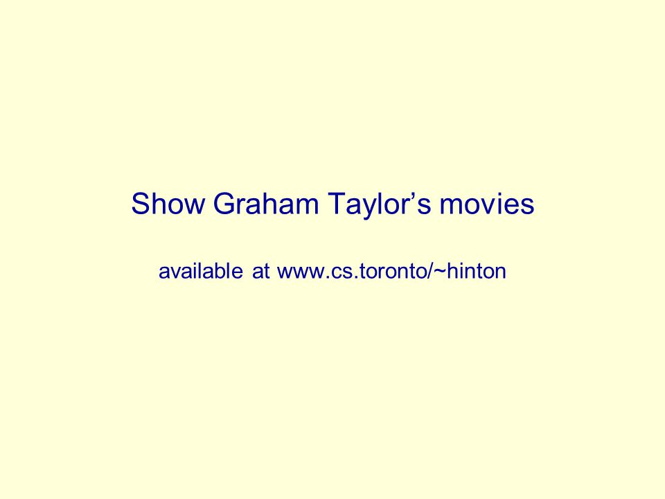 Show Graham Taylors movies available at www.cs.toronto/~hinton