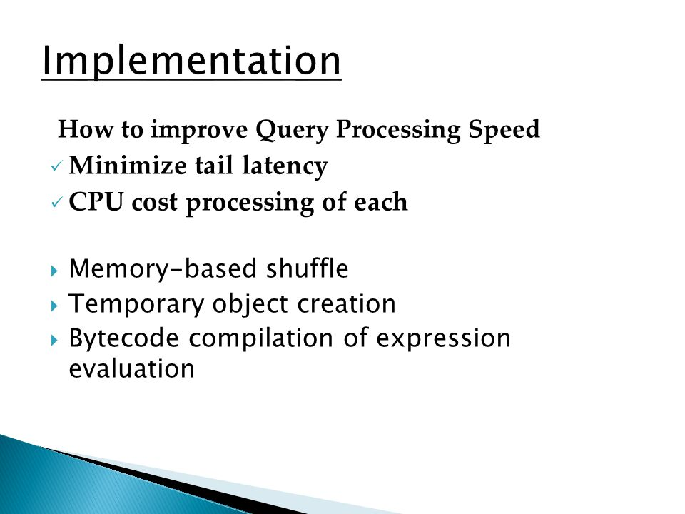 How to improve Query Processing Speed Minimize tail latency CPU cost processing of each Memory-based shuffle Temporary object creation Bytecode compil