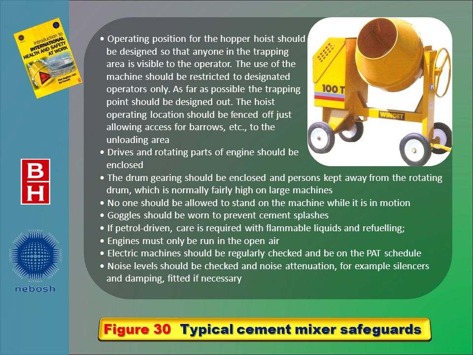 Figure 30 Typical cement mixer safeguards Operating position for the hopper hoist should be designed so that anyone in the trapping area is visible to the operator.