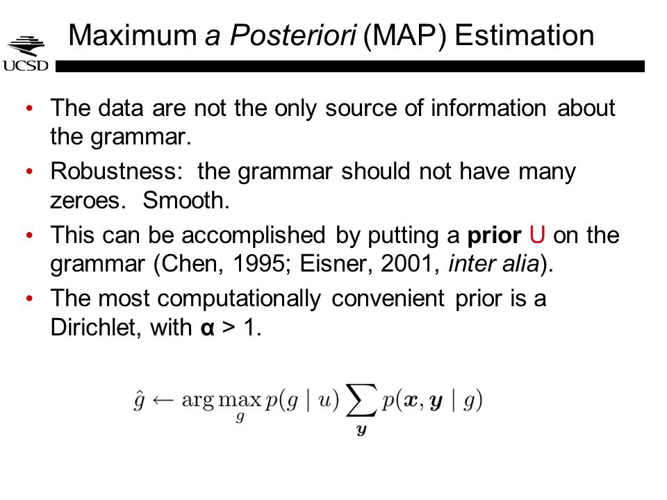 Maximum a Posteriori (MAP) Estimation The data are not the only source of information about the grammar. Robustness: the grammar should not have many