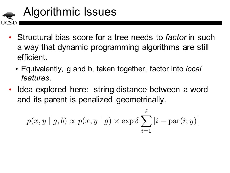 Algorithmic Issues Structural bias score for a tree needs to factor in such a way that dynamic programming algorithms are still efficient. Equivalentl