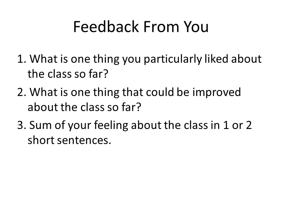 Feedback From You 1. What is one thing you particularly liked about the class so far.