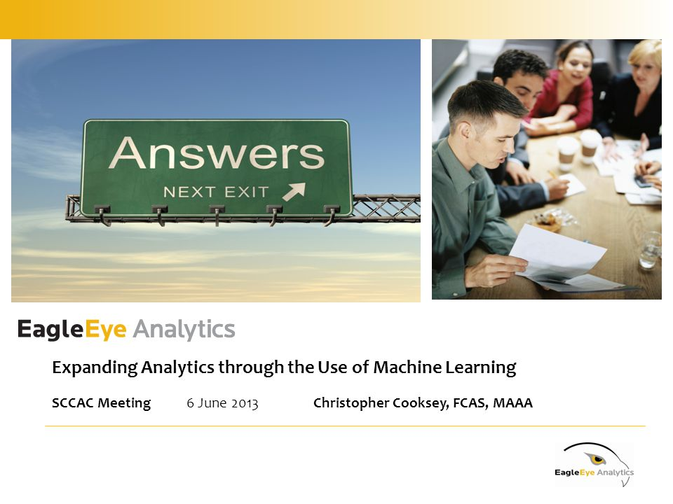 Expanding Analytics through the Use of Machine Learning SCCAC Meeting6 June 2013 Christopher Cooksey, FCAS, MAAA