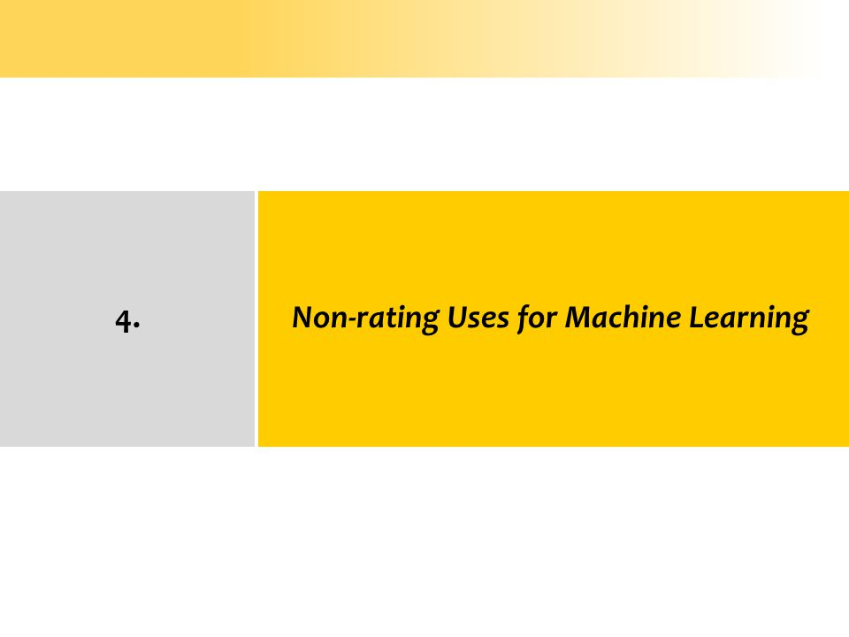 Non-rating Uses for Machine Learning4.
