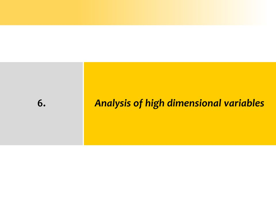 Analysis of high dimensional variables6.