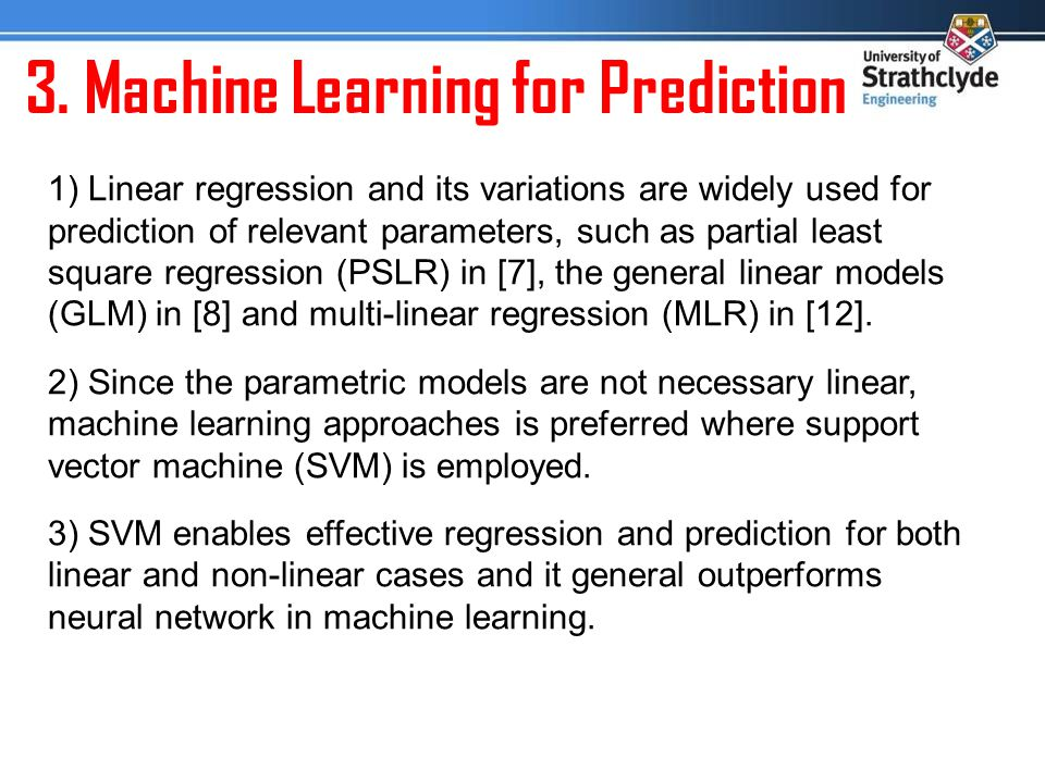 3. Machine Learning for Prediction 1) Linear regression and its variations are widely used for prediction of relevant parameters, such as partial leas