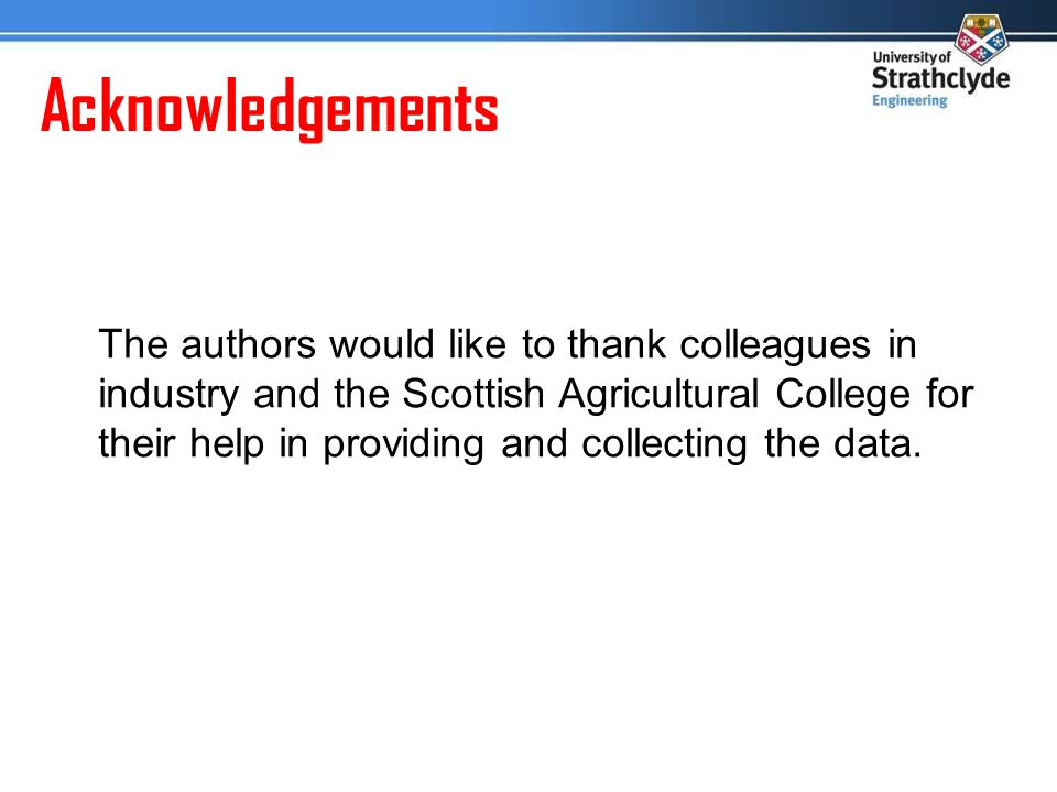 Acknowledgements The authors would like to thank colleagues in industry and the Scottish Agricultural College for their help in providing and collecting the data.