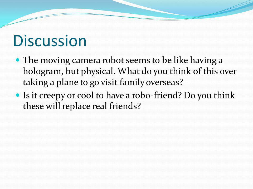 Discussion The moving camera robot seems to be like having a hologram, but physical.