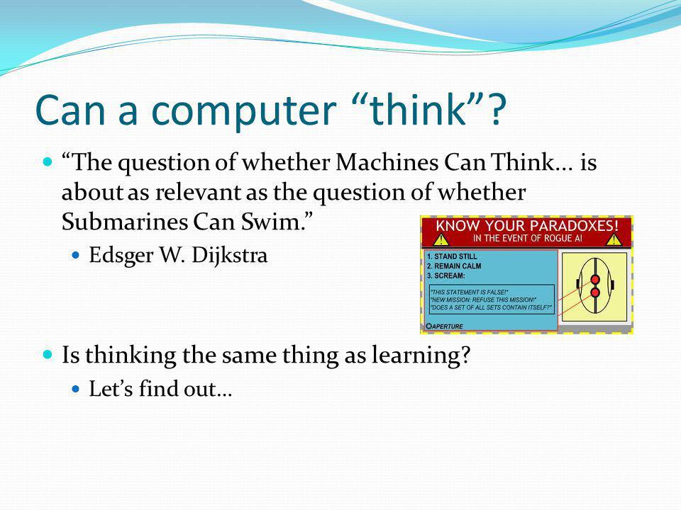 More on thinking Can machines fly? This is true, since airplanes fly.