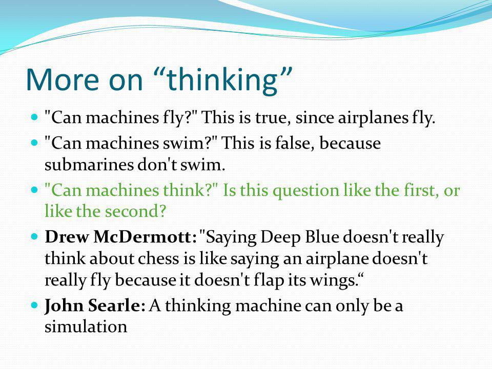More on thinking Can machines fly This is true, since airplanes fly.