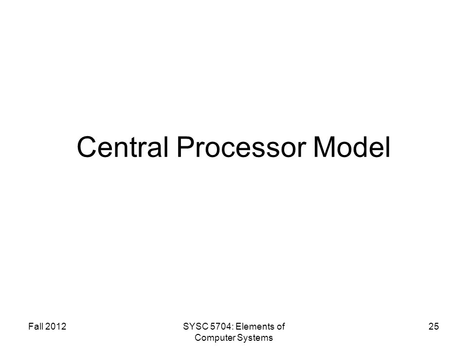 Fall 2012SYSC 5704: Elements of Computer Systems 25 Central Processor Model