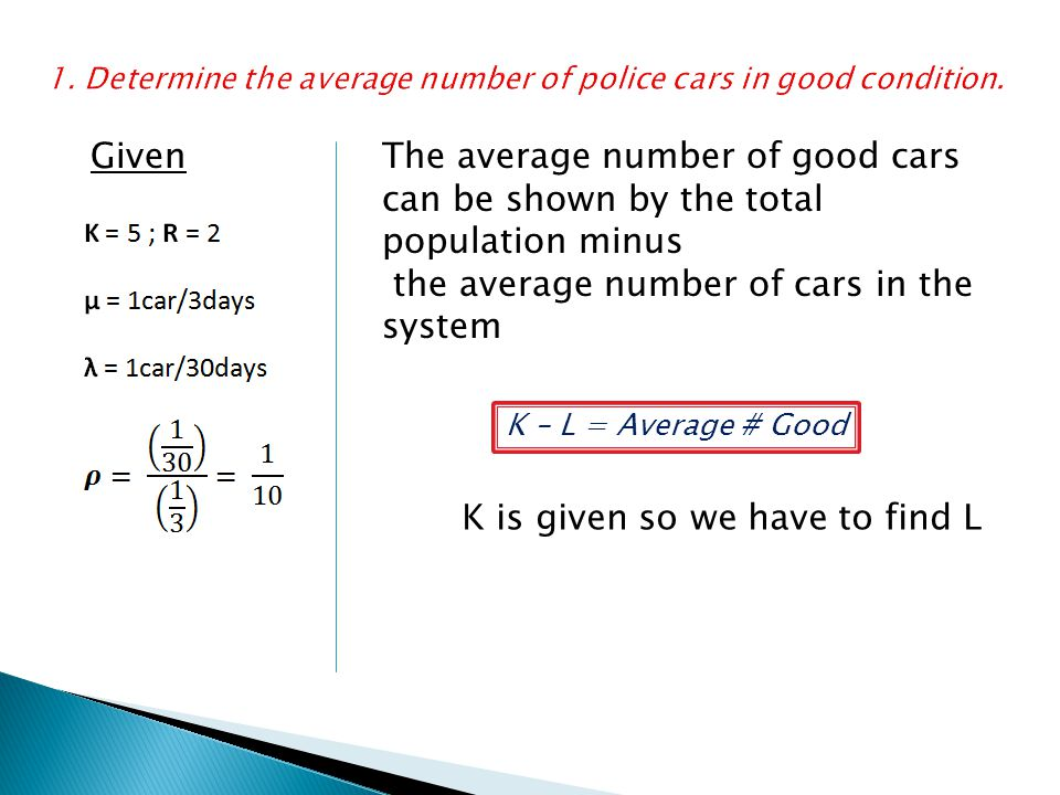 GivenThe average number of good cars can be shown by the total population minus the average number of cars in the system K – L = Average # Good K is g