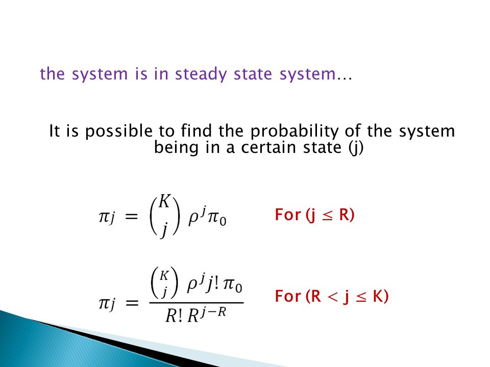 the system is in steady state system… It is possible to find the probability of the system being in a certain state (j) For (R < j K) For (j R)