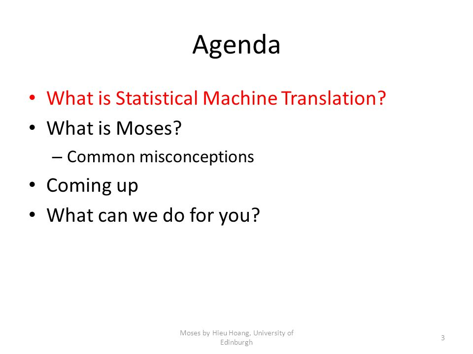 Agenda What is Statistical Machine Translation.What is Moses.