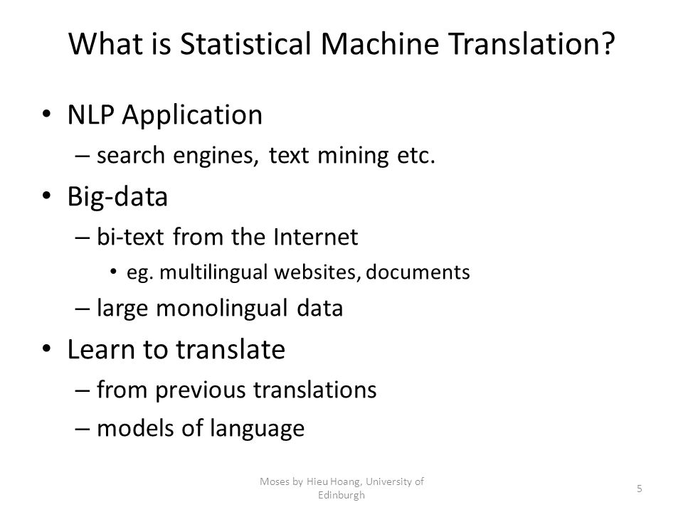 NLP Application – search engines, text mining etc. Big-data – bi-text from the Internet eg. multilingual websites, documents – large monolingual data
