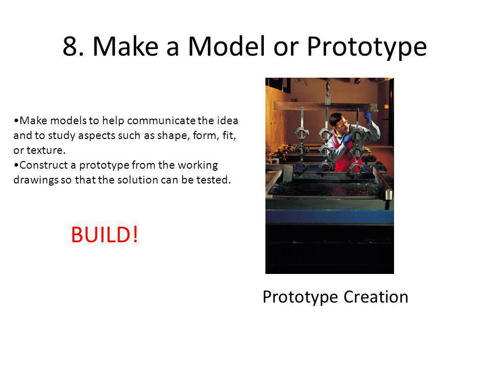 8. Make a Model or Prototype Prototype Creation Make models to help communicate the idea and to study aspects such as shape, form, fit, or texture. Co