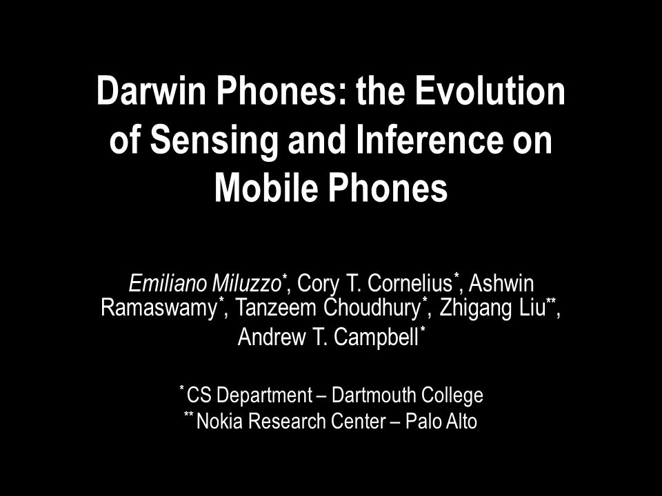 miluzzo@cs.dartmouth.eduEmiliano Miluzzo classification model pooling Speaker A s model Phone A Phone B Phone C Speaker Bs model Speaker Cs model Speaker As model Speaker Bs model Speaker As model Speaker Cs model ready to run the collaborative inference algorithm - local inference first - final inference later ready to run the collaborative inference algorithm - local inference first - final inference later