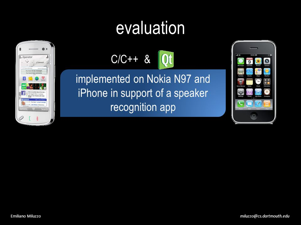 miluzzo@cs.dartmouth.eduEmiliano Miluzzo evaluation C/C++ & implemented on Nokia N97 and iPhone in support of a speaker recognition app
