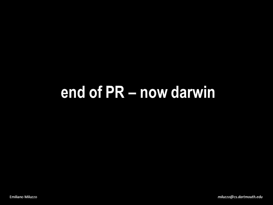 end of PR – now darwin Emiliano Miluzzomiluzzo@cs.dartmouth.edu