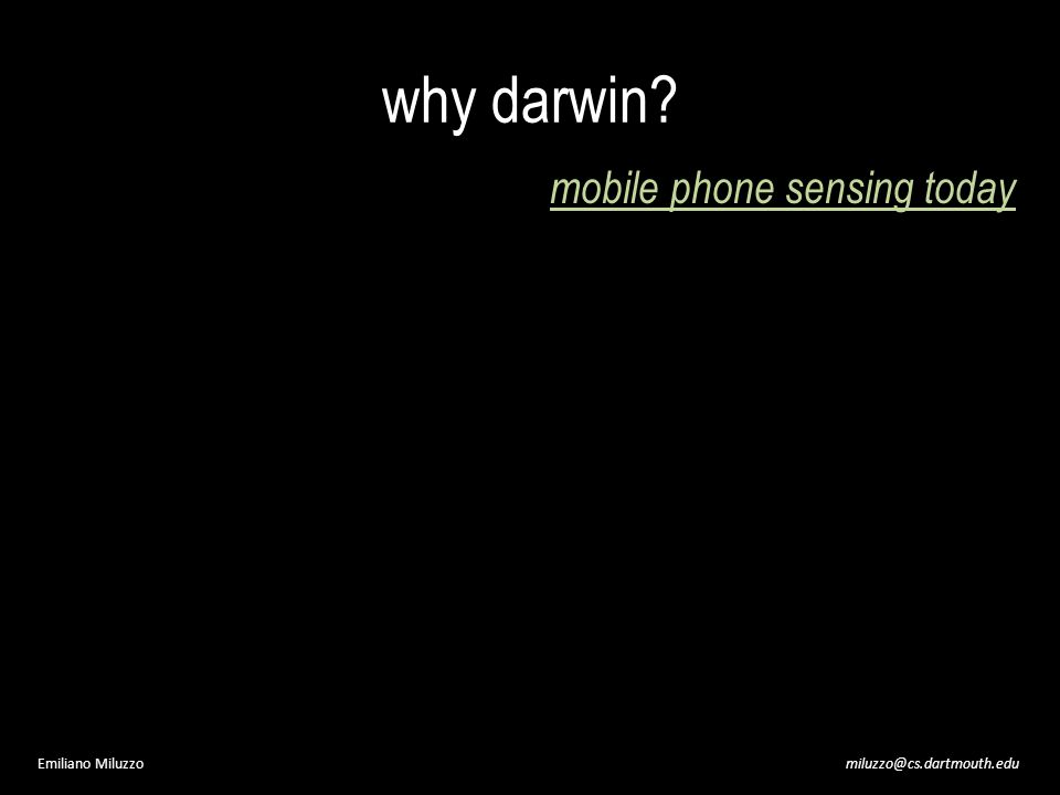 why darwin miluzzo@cs.dartmouth.eduEmiliano Miluzzo mobile phone sensing today
