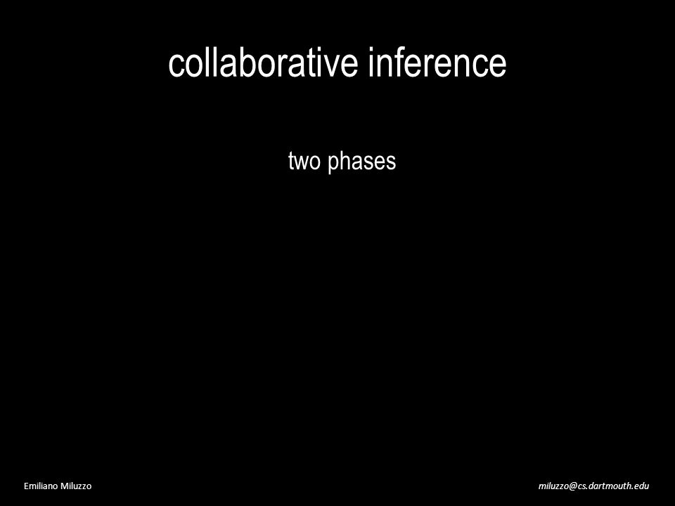 miluzzo@cs.dartmouth.eduEmiliano Miluzzo collaborative inference two phases
