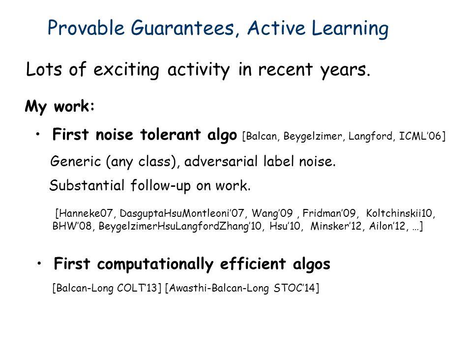 First noise tolerant algo [Balcan, Beygelzimer, Langford, ICML06] [Hanneke07, DasguptaHsuMontleoni07, Wang09, Fridman09, Koltchinskii10, BHW08, Beygel