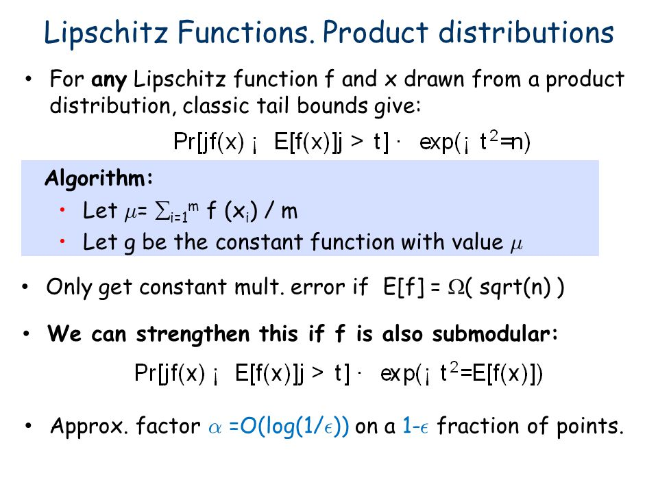 Lipschitz Functions. Product distributions Let ¹ = i=1 m f (x i ) / m Let g be the constant function with value ¹ Approx. factor ® =O(log(1/ ² )) on a