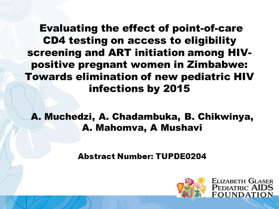 Evaluating the effect of point-of-care CD4 testing on access to eligibility screening and ART initiation among HIV- positive pregnant women in Zimbabwe: Towards elimination of new pediatric HIV infections by 2015 A.
