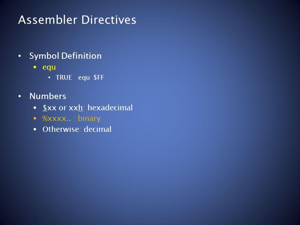 Assembler Directives Symbol Definition equ TRUEequ$FF Numbers $xx or xxh: hexadecimal %xxxx..
