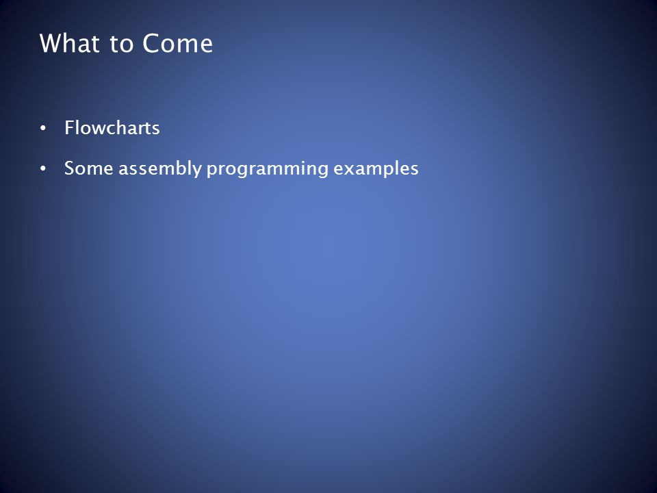 What to Come Flowcharts Some assembly programming examples